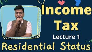 Income Tax: Residential Status: Lecture 1: CA I CMA I CS I Tax Professinals