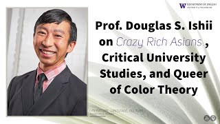 Prof. Douglas S. Ishii on Crazy Rich Asians, Critical University Studies, and Queer of Color Theory