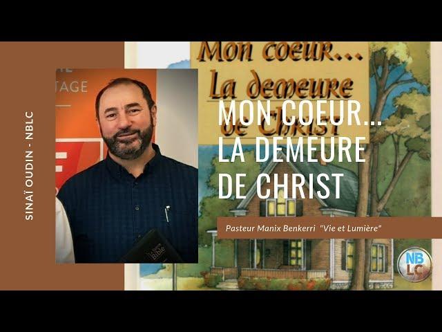 Prédication - Mon Coeur... La Demeure de Christ - Pasteur Manix Benkerri