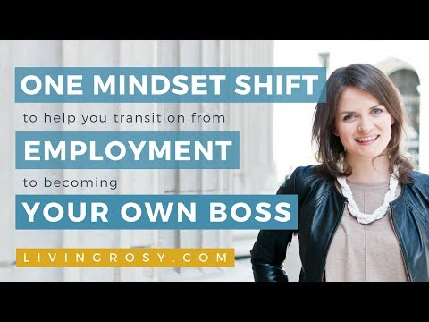 ONE MINDSET SHIFT TO HELP YOU TRANSITION FROM EMPLOYMENT TO BECOMING YOUR OWN BOSS