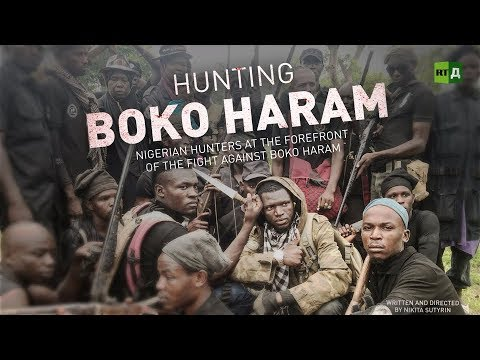 Hunting Boko Haram: Fed-up Nigerian Hunters take on Islamic Terrorists | 2018