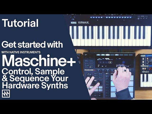 Getting Started With Maschine+: Control, Sample and Sequence your Hardware Synths