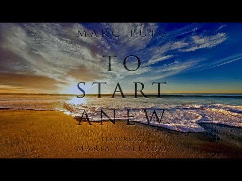 Marc Puig feat. Maria Collado - To Start Anew