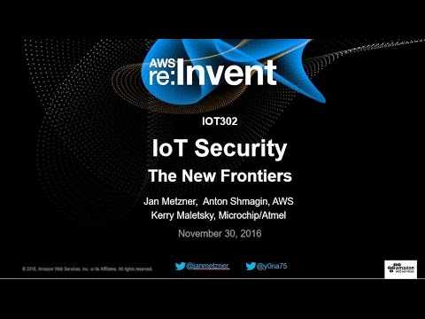 AWS re:Invent 2016: IoT Security: The New Frontiers (IOT302)