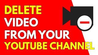 How To Delete A Video From Your YouTube Channel (2018)