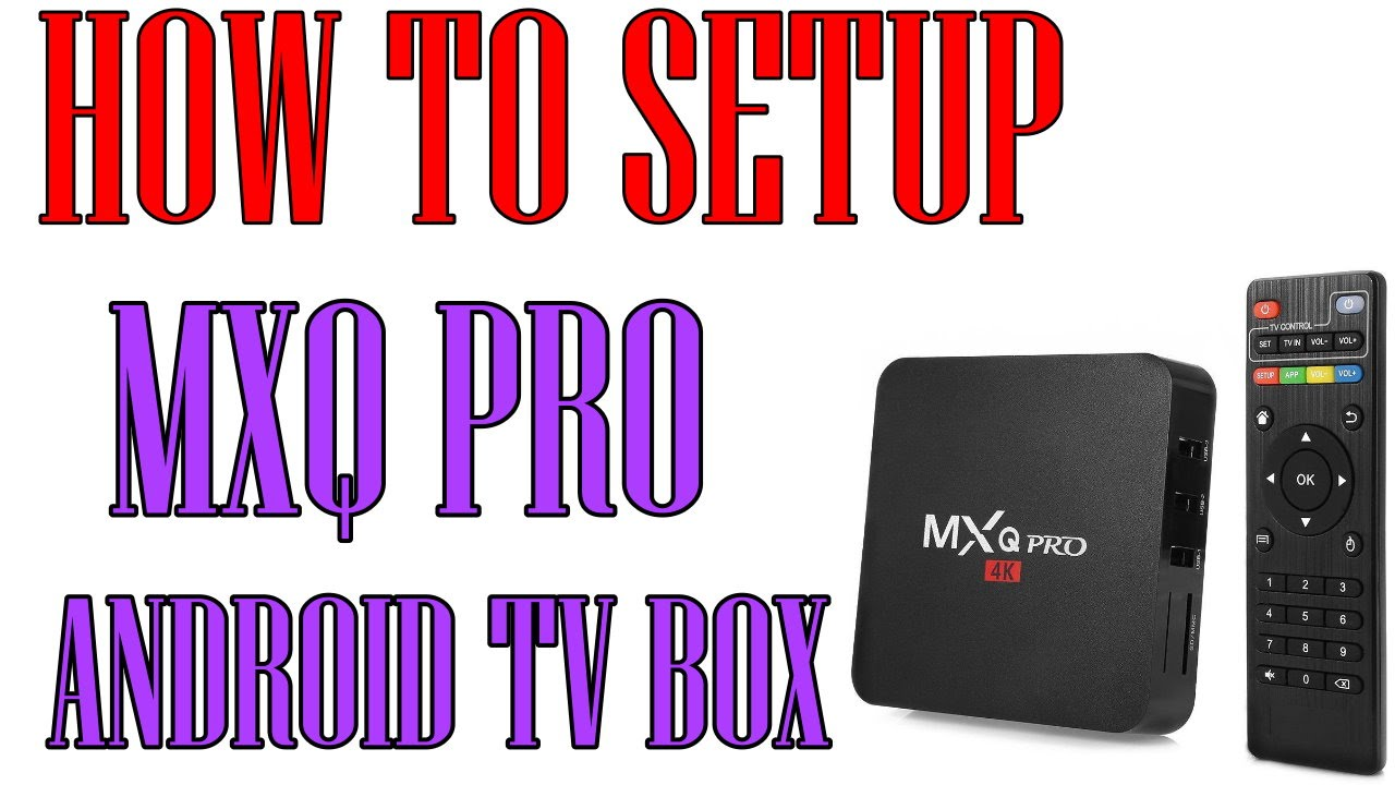 How To Setup Your Android Tv Box Mxq Pro Youtube
