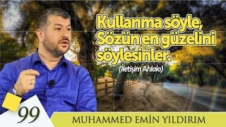 Kullarıma Söyle, Sözün En Güzelini Söylesinler | Muhammed Emin Yıldırım (99. Ders)