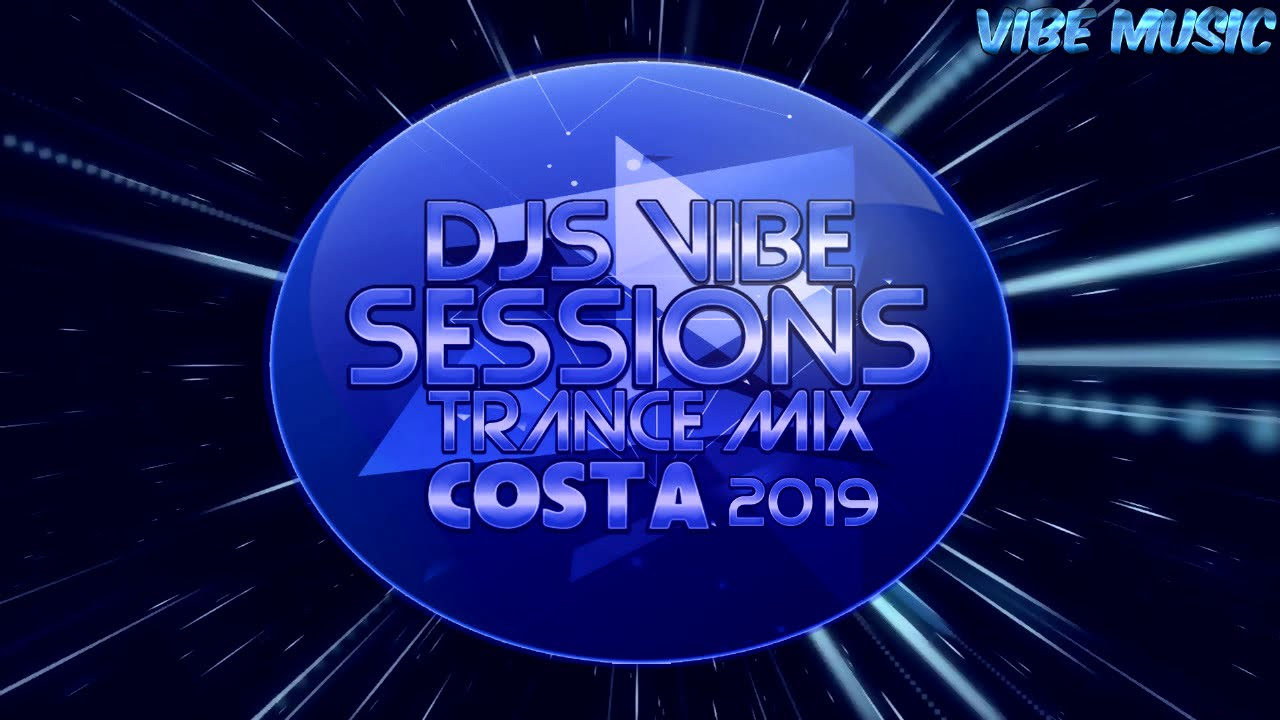 Djs Vibe - Sessions Trance Mix 2019 (COSTA)