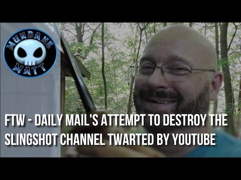 [Internet] FTW - Daily Mail's attempt to destroy The Slingshot Channel twarted by YouTube