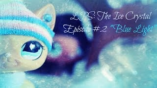LPS: The Ice Crystal (Episode #2 Blue Light)