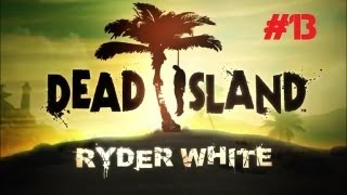 Dead Island Ryder White Campaign: Charon