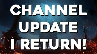 Channel Update - I Return , Videos , Streams & More!