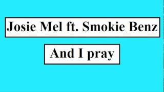 Josie Mel ft Smokie Benz   And I Pray