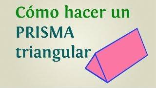 Cómo hacer un prisma triangular paso a paso │ INNATIA.COM