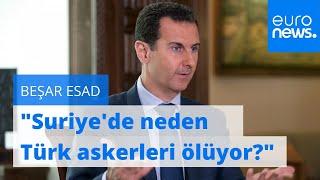 """Beşar Esad Rus televizyonuna konuştu: """"Suriye'de neden Türk askerleri ölüyor?"""""""