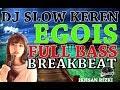 DJ SLOW EGOIS FULL BASS BREAKBEAT REMIX