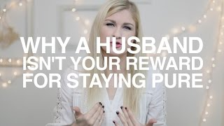 Why a Husband Isn't Your Reward for Staying Pure