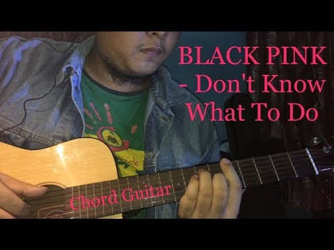 blackpink - don-t know what to do | guitar acoustic cover