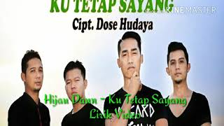 Hijau Daun - Ku Tetap Sayang [ Official Lirik Video ]