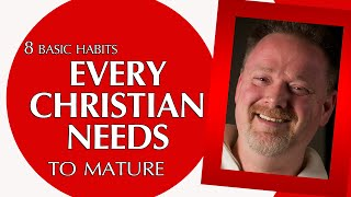 8 basic habits every Christian needs to mature