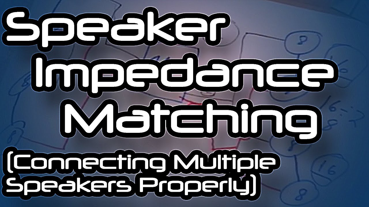 Speaker Impedance Matching (Connecting Multiple Speakers Properly) on
