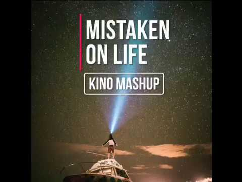 Mistaken On Life (Kino Mashup)