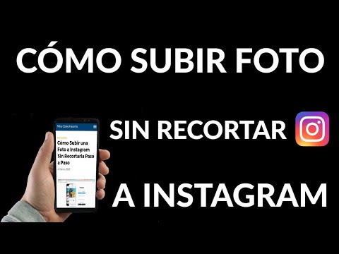 Cómo Subir una Foto a Instagram Sin Recortarla