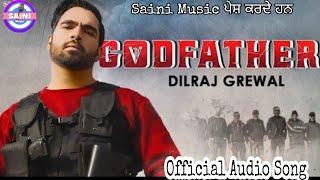 God Father Dilraj Grewal New Punjabi Audio Video mp3 Song |Official Audio Song |Saini Music