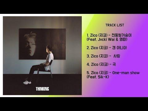 Download FULL ALBUM ZICO 지코 - THINKING Part. 1 앨범 전곡듣기 Mp4 baru