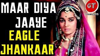 Maar Diya Jaaye (Eagle Jhankar) By Danish