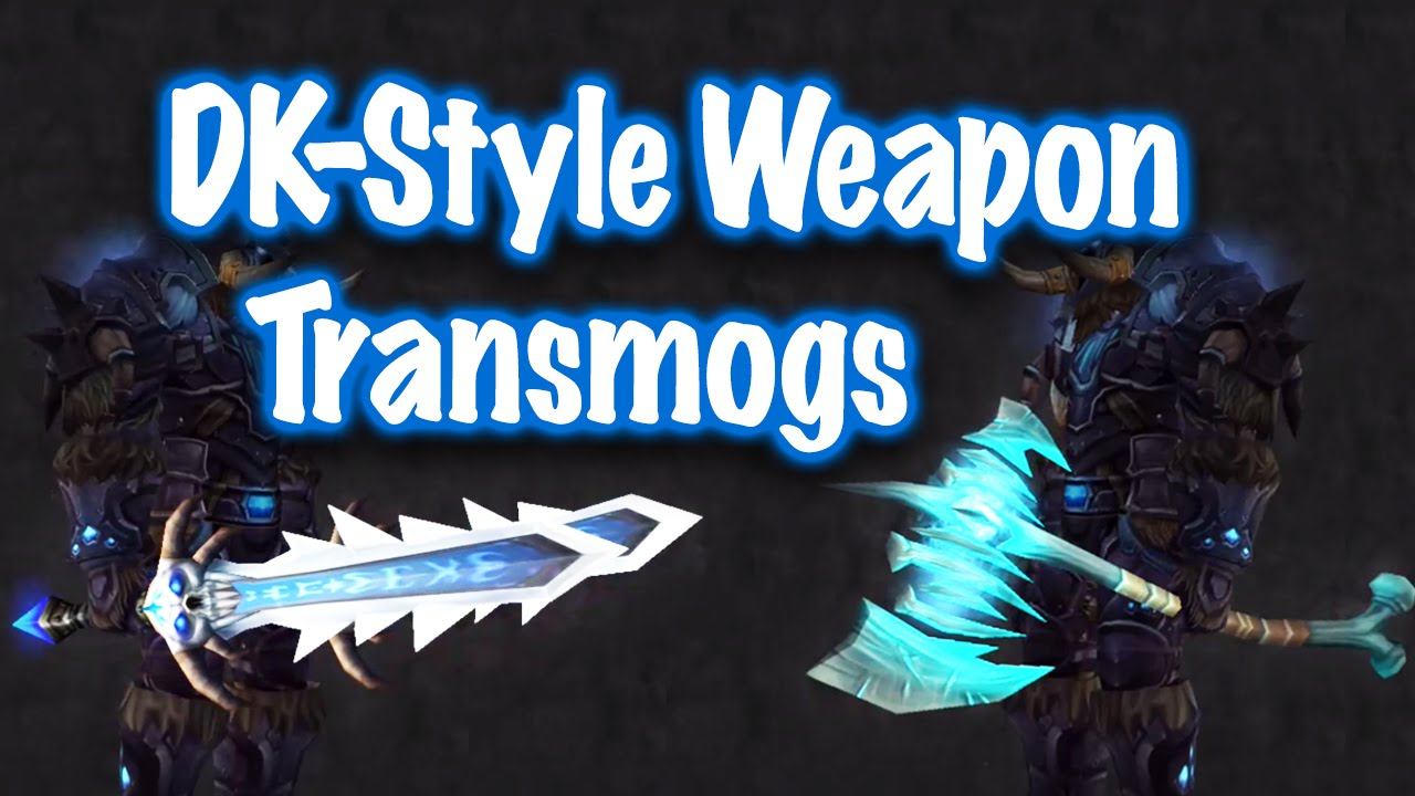 Jessiehealz 10 Death Knight Style Weapon Transmogs World Of Warcraft Youtube
