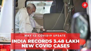 Covid19 Update May 12: India records 3.48 lakh new Coronavirus cases in the last 24 hrs