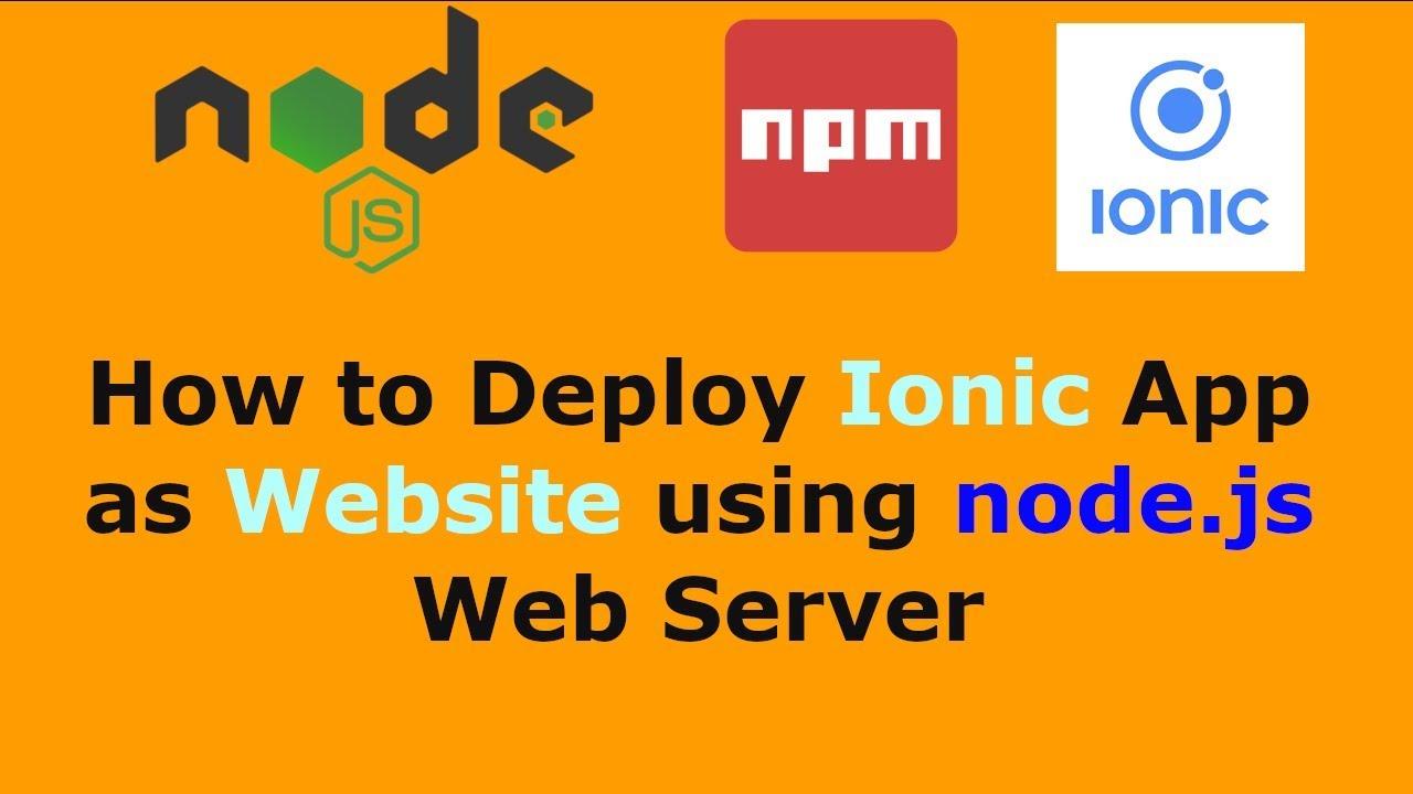 How to Deploy Ionic App as Website using node js Web Server