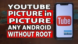 How To   Picture In Picture On Any Android (without Root)