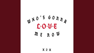 Play Who's Gonna Love Me Now