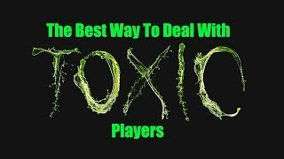 Repeat youtube video The BEST Way To Deal With Toxic Players On LoL