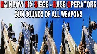 Rainbow Six Siege 2018  - Gun Sounds Of All Weapons [BASE OPERATORS]