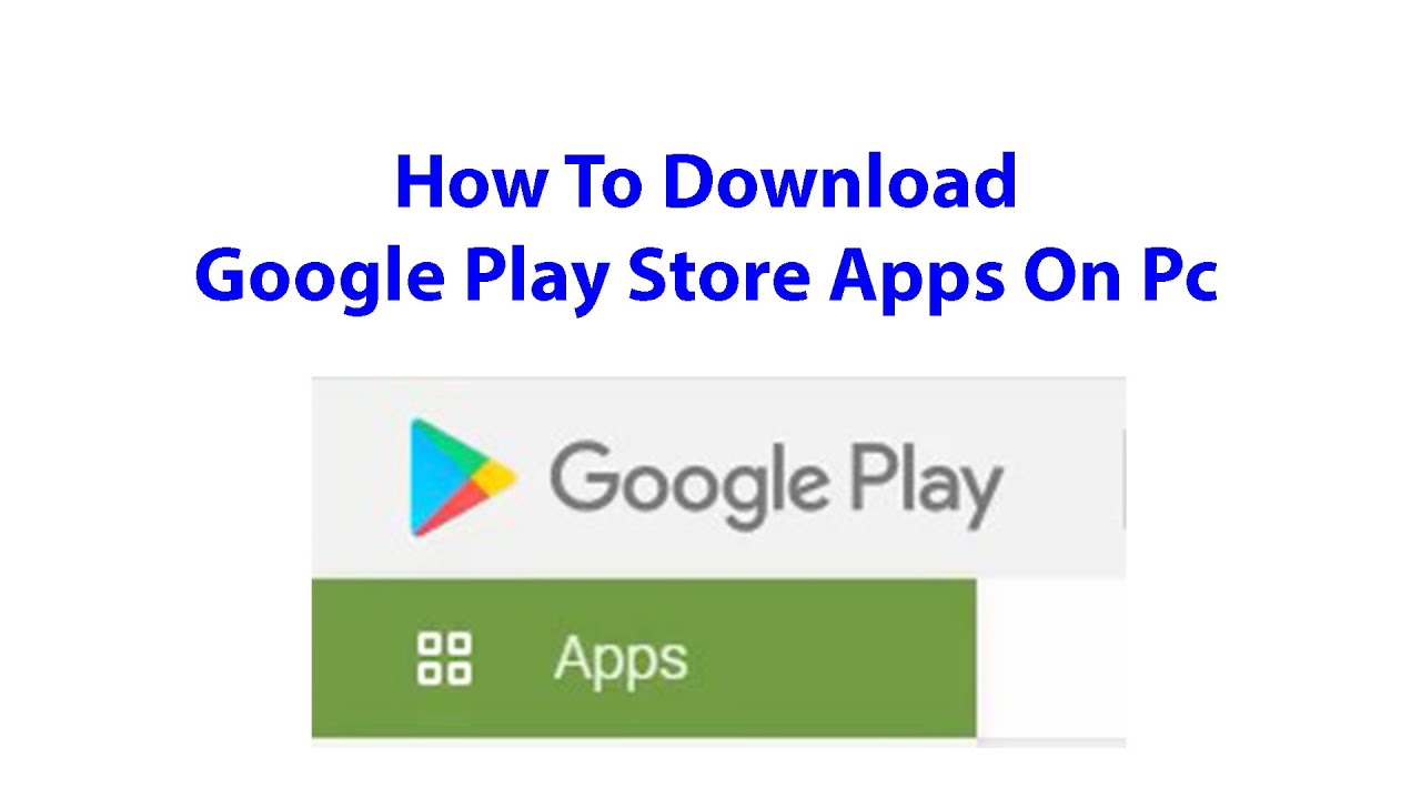 How To Download Google Play Store Apps On Pc - Download ...
