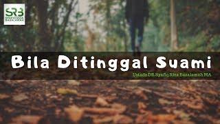Bila Ditinggal Suami - Ustadz DR Syafiq Riza Basalamah MA