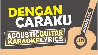 Download Lagu Arsy Widianto ft. Brisia Jodie - Dengan Caraku (Karaoke Acoustic Lyric) Mp3