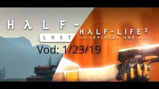 Half Life 2  Lost Coast & Episode One Stream Full Vod: 1/23/19