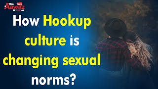 How Hookup culture is changing sexual norms?   Hookup Culture In India  