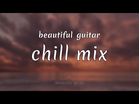 Beautiful Guitar Chill Mix By Alexander Gecko (music For Relax)