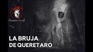 La Bruja De Queretaro (Historia De Terror)