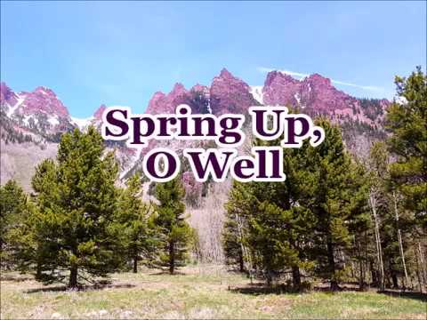"""Spring Up, O Well"""