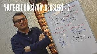 'HUTBEDE DİKSİYON' DERSLERİ -2  (Sunan: Nisan Kumru)
