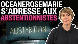 Oceanerosemarie s'adresse aux abstentionnistes
