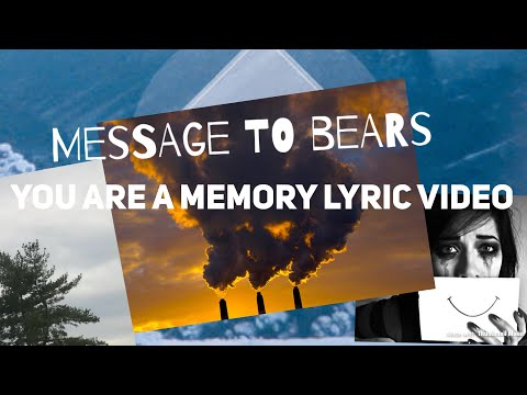Message To Bears You Are A Memory Lyric Video