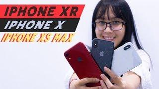So sánh iPhone XR, XS Max và iPhone X chọn máy nào ?