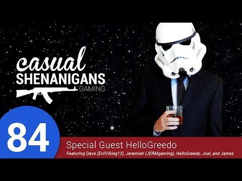 Casual Shenanigans Gaming Episode 84 - Special Guest HelloGreedo